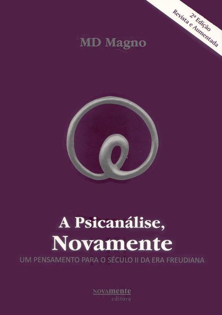 A Psicanálise, Novamente - Um Pensamento para o Século II da Era Freudiana 2ª Edição.